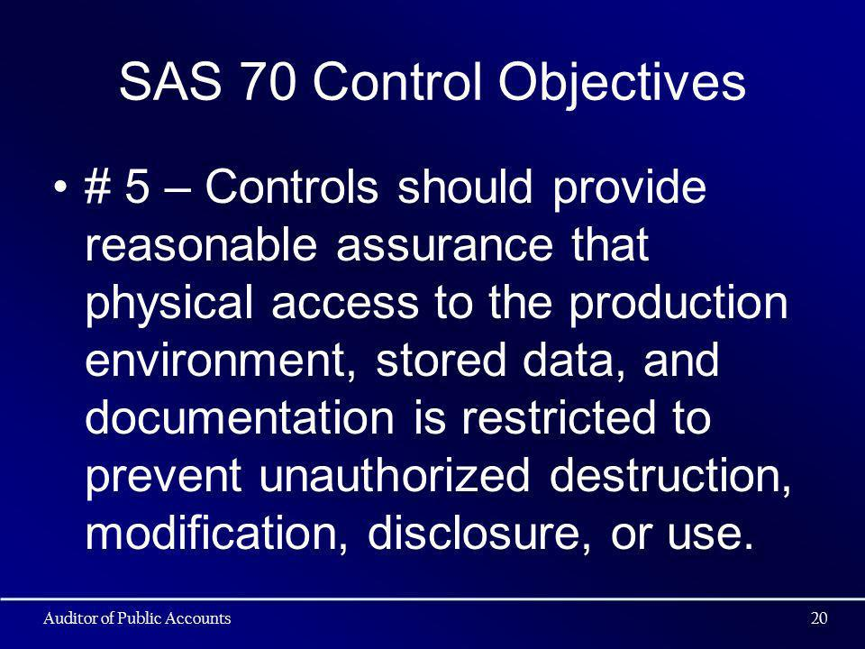 SAS 70 Control Objectives # 5 – Controls should provide reasonable assurance that physical access to the production environment, stored data, and documentation is restricted to prevent unauthorized destruction, modification, disclosure, or use.