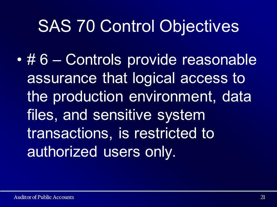SAS 70 Control Objectives # 6 – Controls provide reasonable assurance that logical access to the production environment, data files, and sensitive system transactions, is restricted to authorized users only.