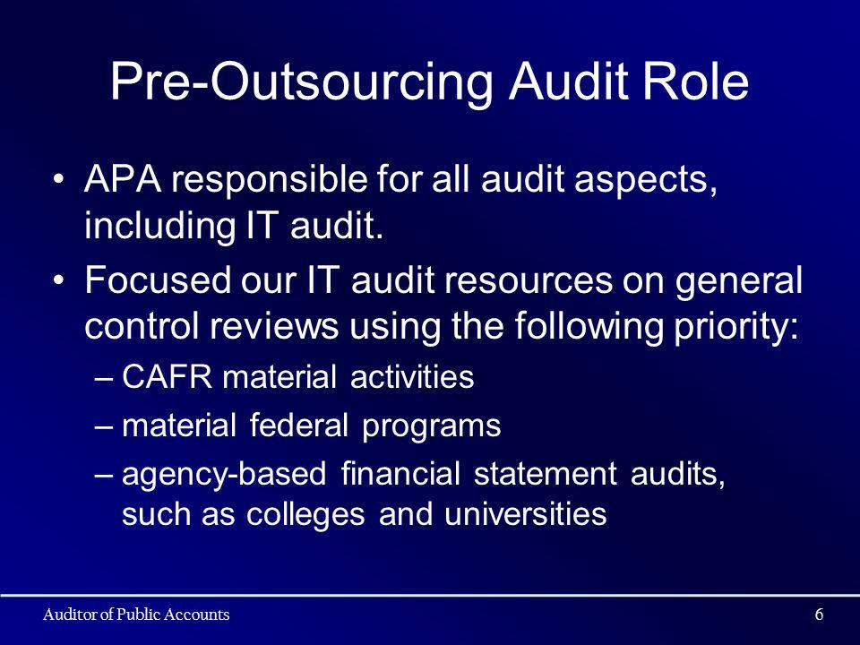 Pre-Outsourcing Audit Role APA responsible for all audit aspects, including IT audit. Focused our IT audit resources on general control reviews using