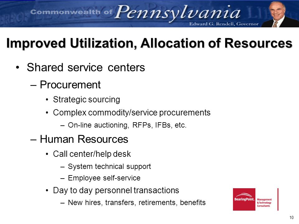 10 Improved Utilization, Allocation of Resources Shared service centers –Procurement Strategic sourcing Complex commodity/service procurements –On-lin