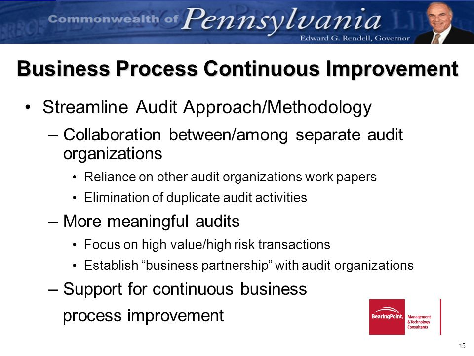 15 Business Process Continuous Improvement Streamline Audit Approach/Methodology –Collaboration between/among separate audit organizations Reliance on