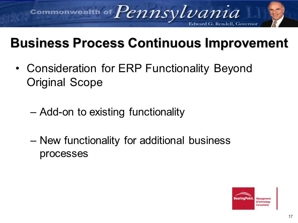 17 Business Process Continuous Improvement Consideration for ERP Functionality Beyond Original Scope –Add-on to existing functionality –New functional