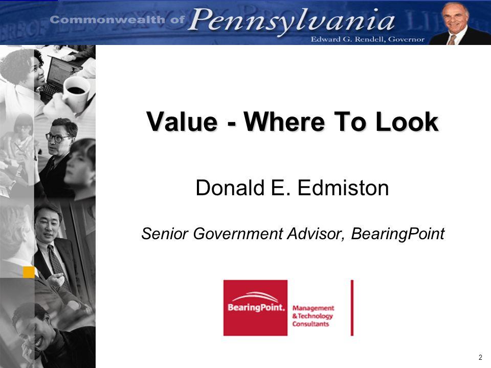 2 Value - Where To Look Donald E. Edmiston Senior Government Advisor, BearingPoint