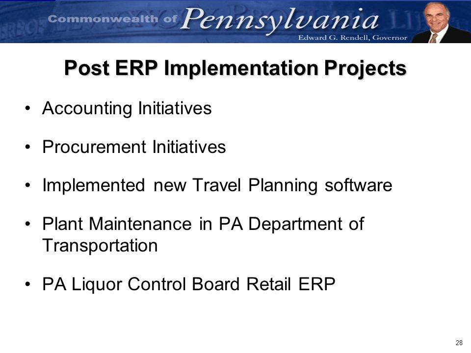 28 Post ERP Implementation Projects Accounting Initiatives Procurement Initiatives Implemented new Travel Planning software Plant Maintenance in PA De