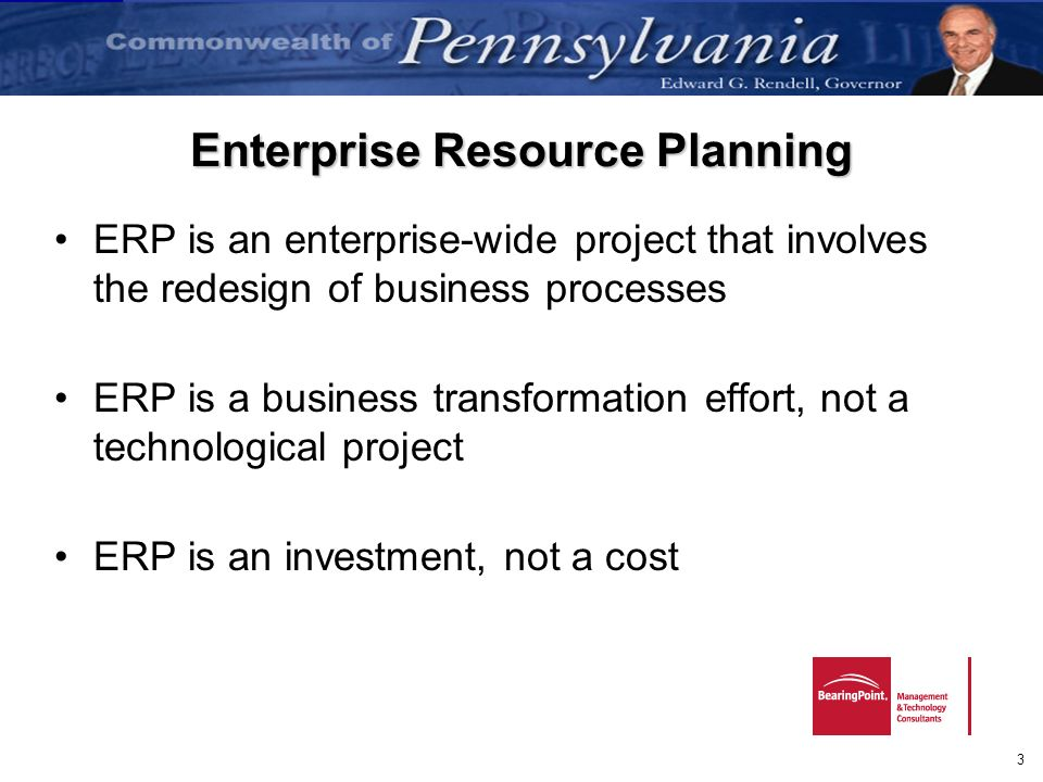 3 Enterprise Resource Planning ERP is an enterprise-wide project that involves the redesign of business processes ERP is a business transformation eff
