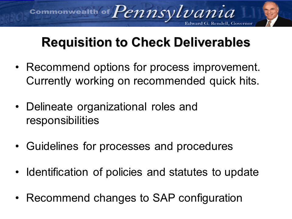 33 Requisition to Check Deliverables Recommend options for process improvement. Currently working on recommended quick hits. Delineate organizational