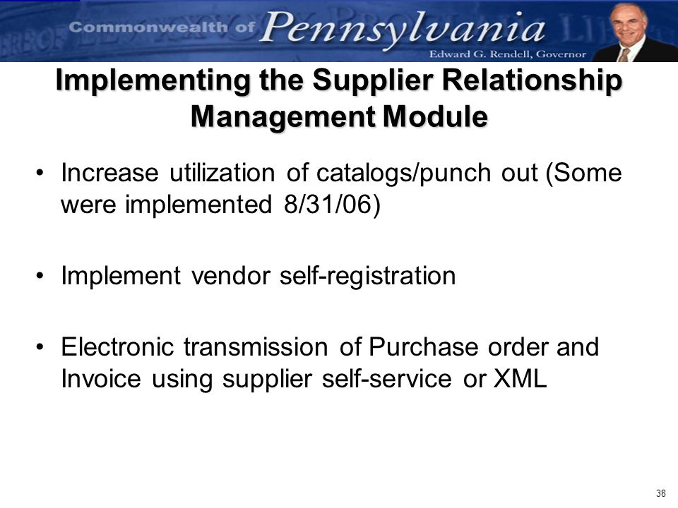 38 Implementing the Supplier Relationship Management Module Increase utilization of catalogs/punch out (Some were implemented 8/31/06) Implement vendo