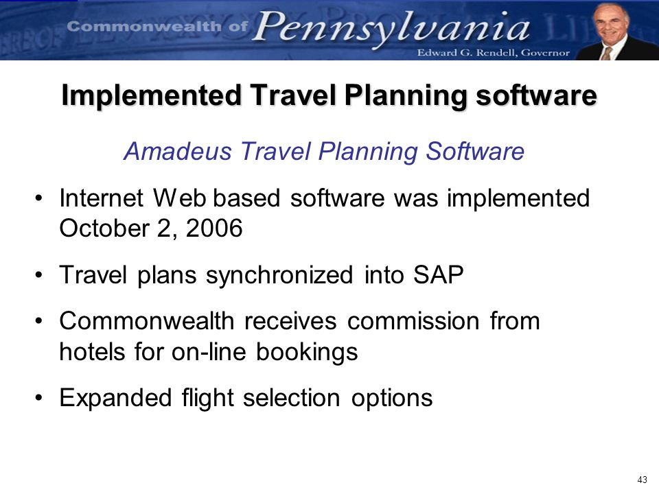43 Implemented Travel Planning software Amadeus Travel Planning Software Internet Web based software was implemented October 2, 2006 Travel plans sync