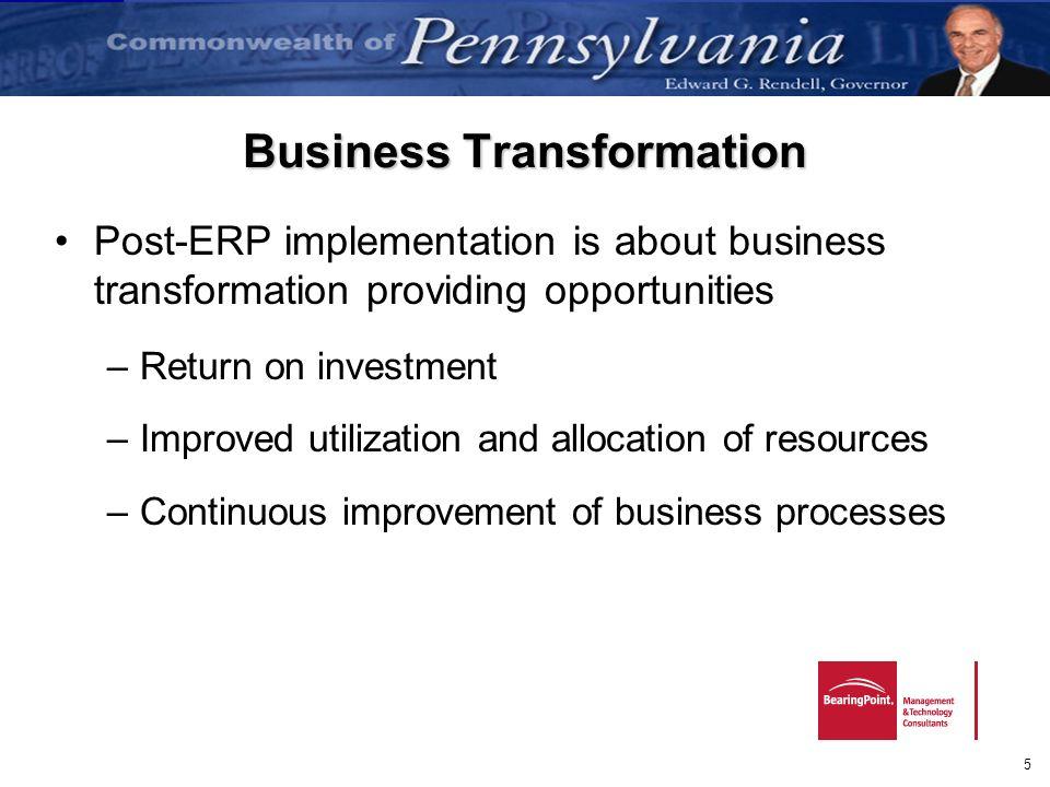 5 Business Transformation Post-ERP implementation is about business transformation providing opportunities –Return on investment –Improved utilization