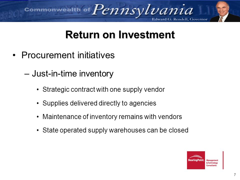 7 Return on Investment Procurement initiatives –Just-in-time inventory Strategic contract with one supply vendor Supplies delivered directly to agenci