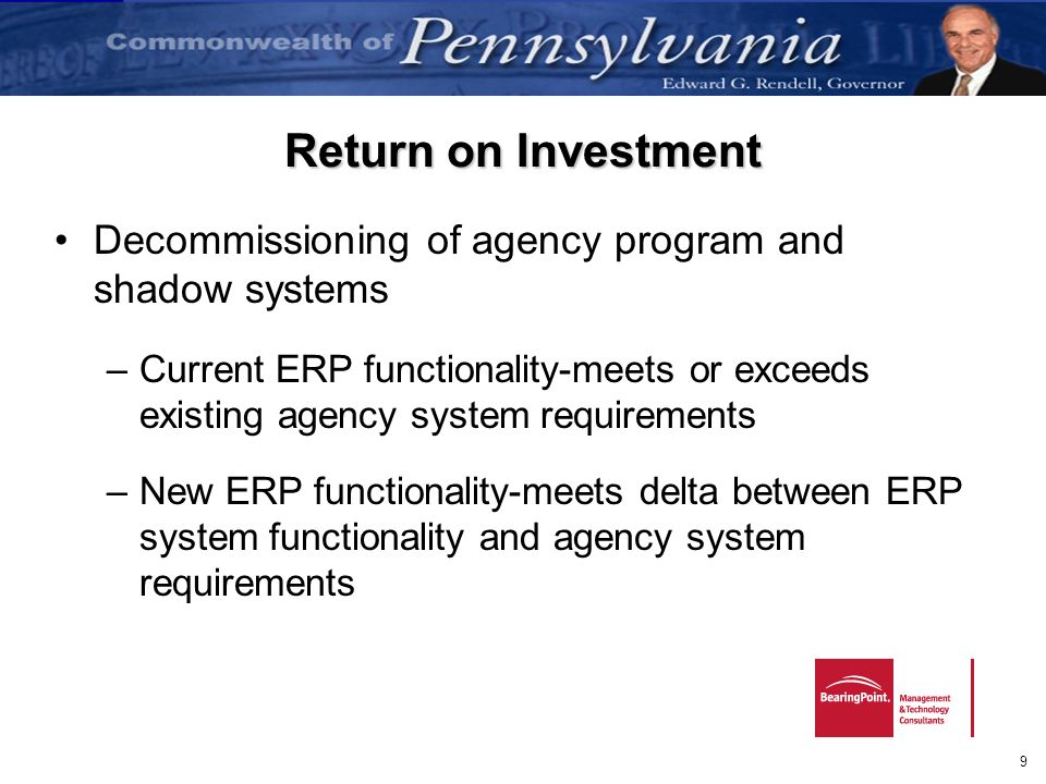 9 Return on Investment Decommissioning of agency program and shadow systems –Current ERP functionality-meets or exceeds existing agency system require