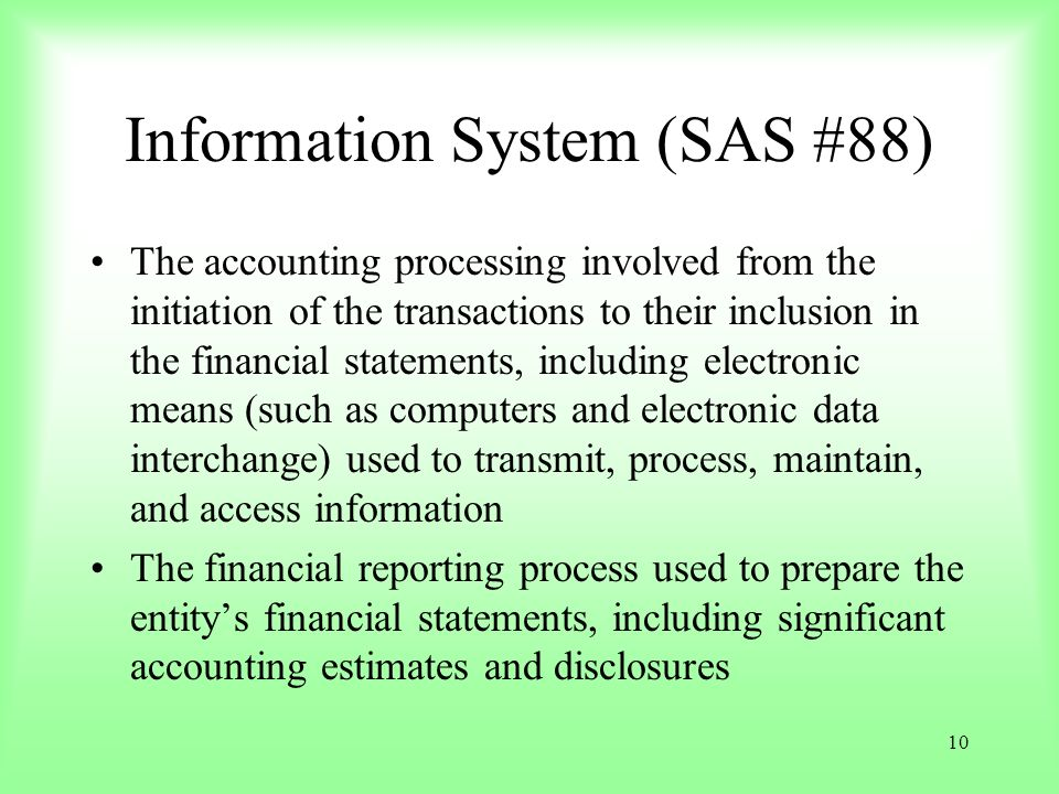 10 Information System (SAS #88) The accounting processing involved from the initiation of the transactions to their inclusion in the financial stateme