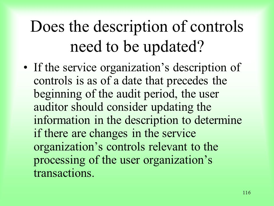 116 Does the description of controls need to be updated? If the service organizations description of controls is as of a date that precedes the beginn