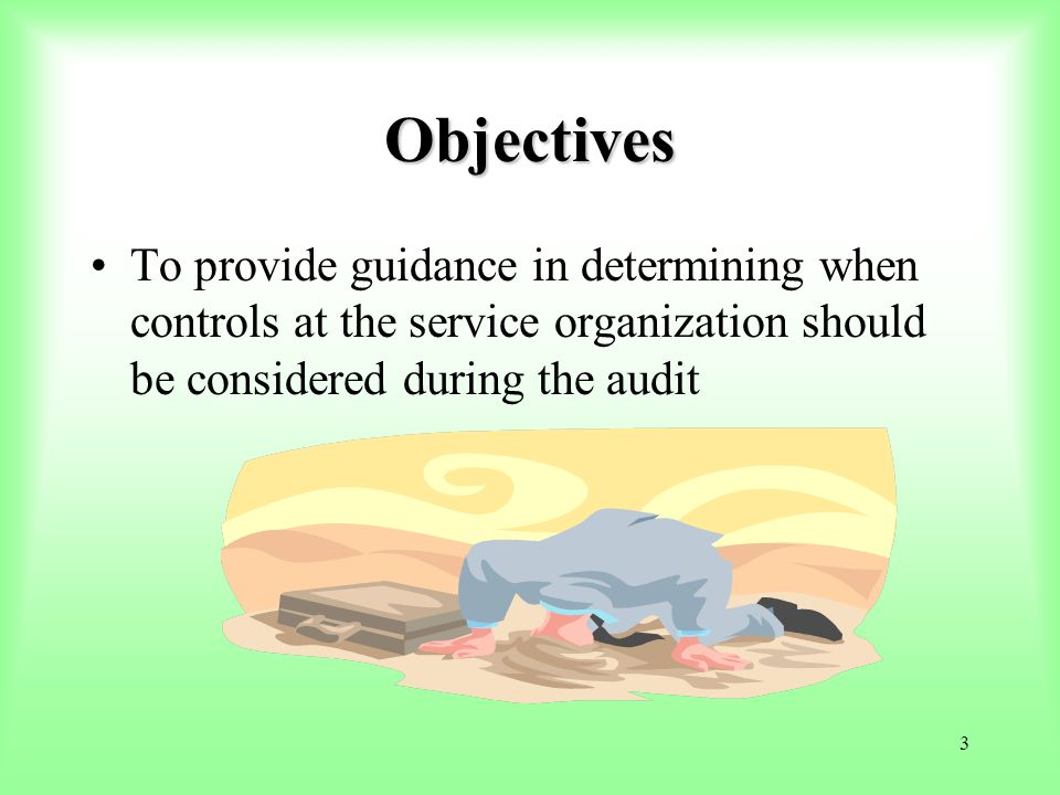 104 Goal of Type 2 Procedures Express an opinion on whether the: –Controls were suitably designed to provide reasonable assurance that the specified control objectives would be achieved if those controls were complied with satisfactorily.