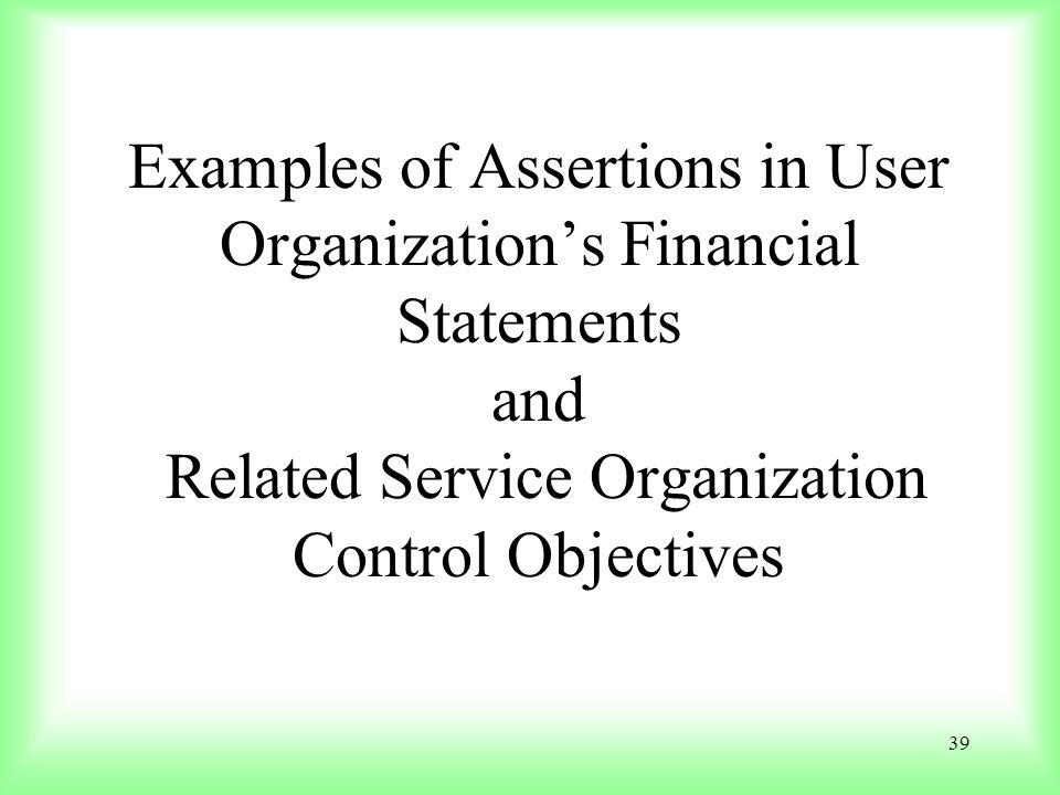 39 Examples of Assertions in User Organizations Financial Statements and Related Service Organization Control Objectives