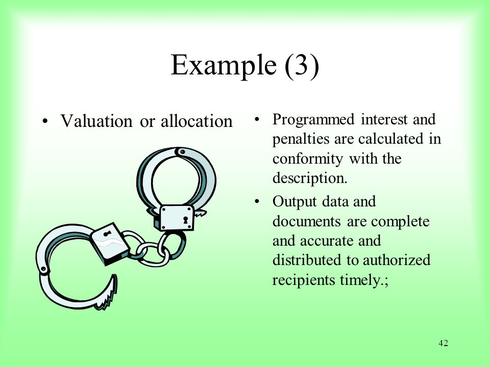 42 Example (3) Valuation or allocation Programmed interest and penalties are calculated in conformity with the description. Output data and documents