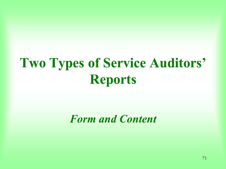 71 Two Types of Service Auditors Reports Form and Content