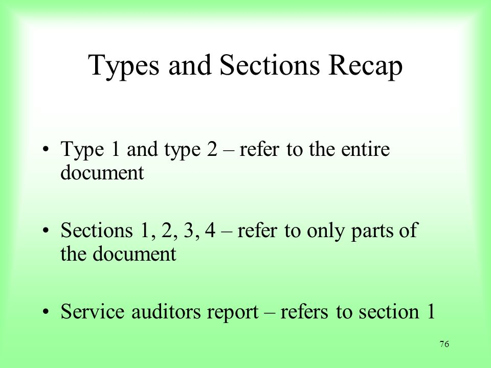 76 Types and Sections Recap Type 1 and type 2 – refer to the entire document Sections 1, 2, 3, 4 – refer to only parts of the document Service auditor