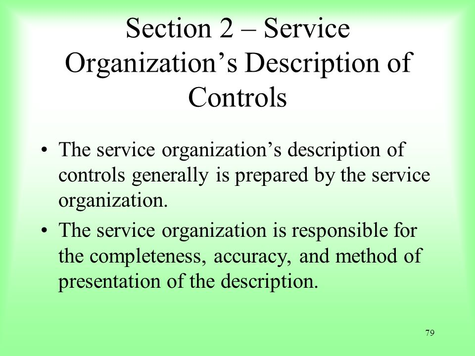 79 Section 2 – Service Organizations Description of Controls The service organizations description of controls generally is prepared by the service or