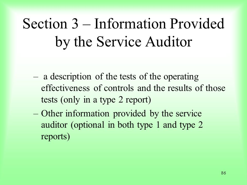 86 Section 3 – Information Provided by the Service Auditor – a description of the tests of the operating effectiveness of controls and the results of