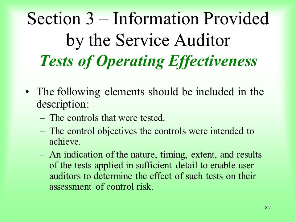 87 Section 3 – Information Provided by the Service Auditor Tests of Operating Effectiveness The following elements should be included in the descripti