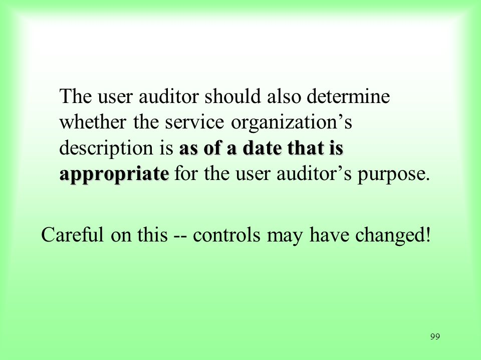 99 as of a date that is appropriate The user auditor should also determine whether the service organizations description is as of a date that is appro