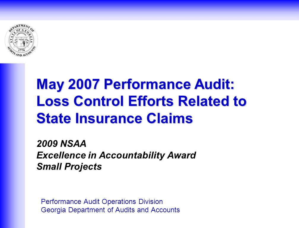May 2007 Performance Audit: Loss Control Efforts Related to State Insurance Claims May 2007 Performance Audit: Loss Control Efforts Related to State Insurance Claims 2009 NSAA Excellence in Accountability Award Small Projects Performance Audit Operations Division Georgia Department of Audits and Accounts