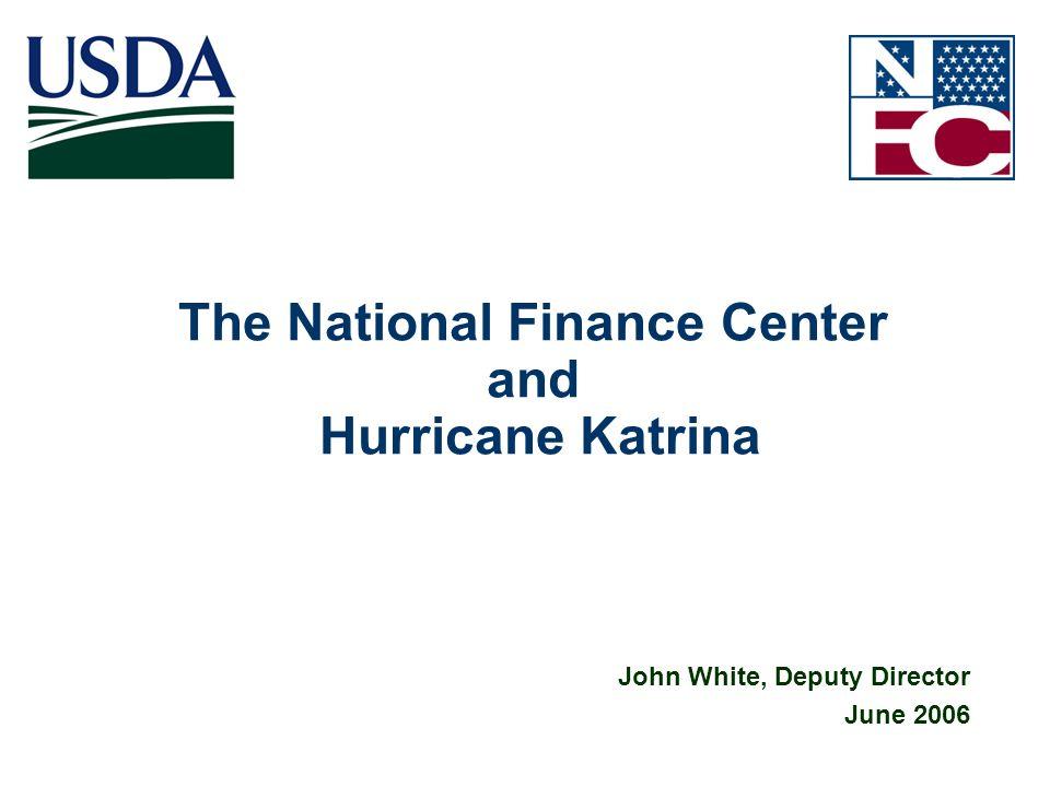 1 The National Finance Center and Hurricane Katrina John White, Deputy Director June 2006