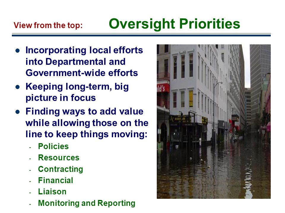 12 Oversight Priorities Incorporating local efforts into Departmental and Government-wide efforts Keeping long-term, big picture in focus Finding ways