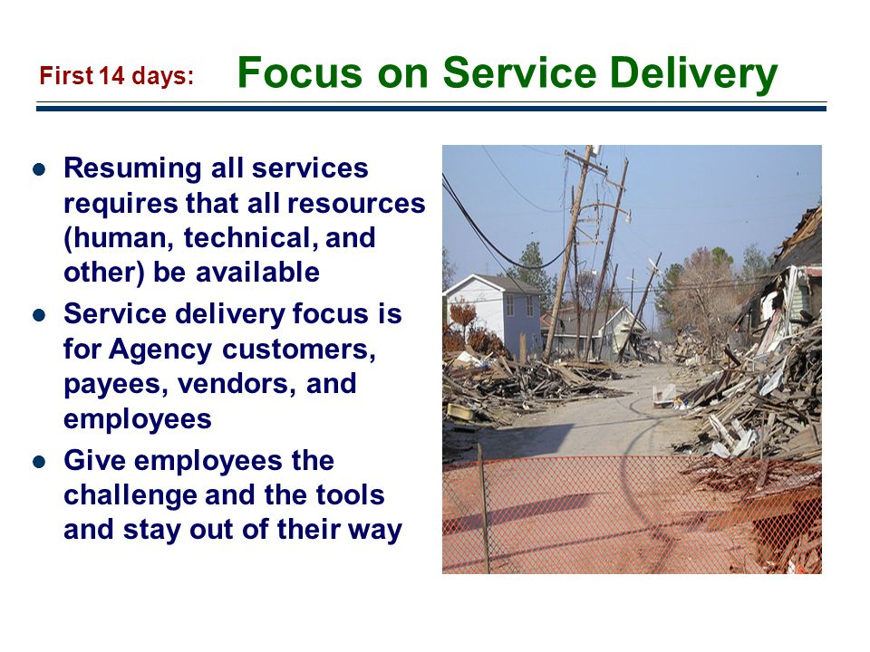 17 Focus on Service Delivery Resuming all services requires that all resources (human, technical, and other) be available Service delivery focus is fo