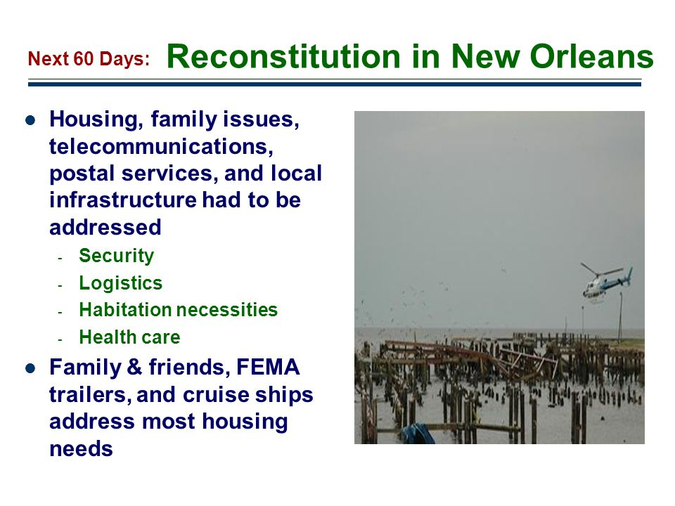19 Reconstitution in New Orleans Housing, family issues, telecommunications, postal services, and local infrastructure had to be addressed - Security