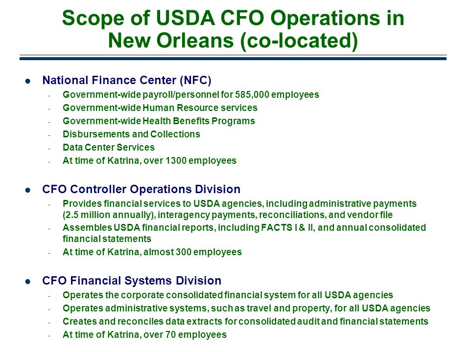 3 Scope of USDA CFO Operations in New Orleans (co-located) National Finance Center (NFC) - Government-wide payroll/personnel for 585,000 employees - G