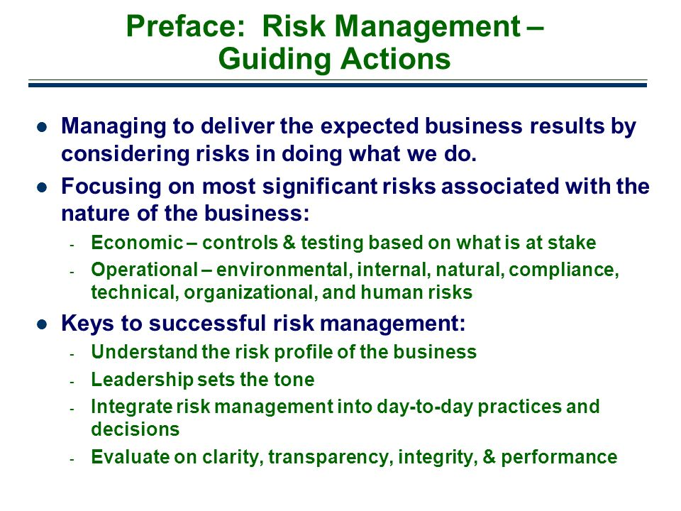 5 Preface: Risk Management – Guiding Actions Managing to deliver the expected business results by considering risks in doing what we do. Focusing on m