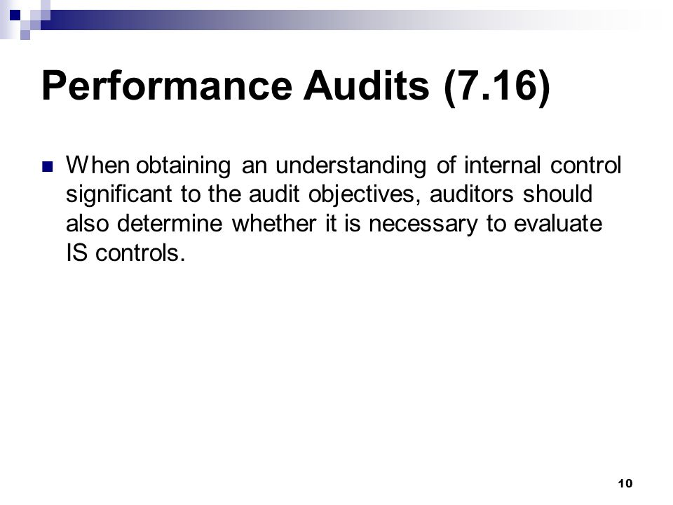 10 Performance Audits (7.16) When obtaining an understanding of internal control significant to the audit objectives, auditors should also determine w