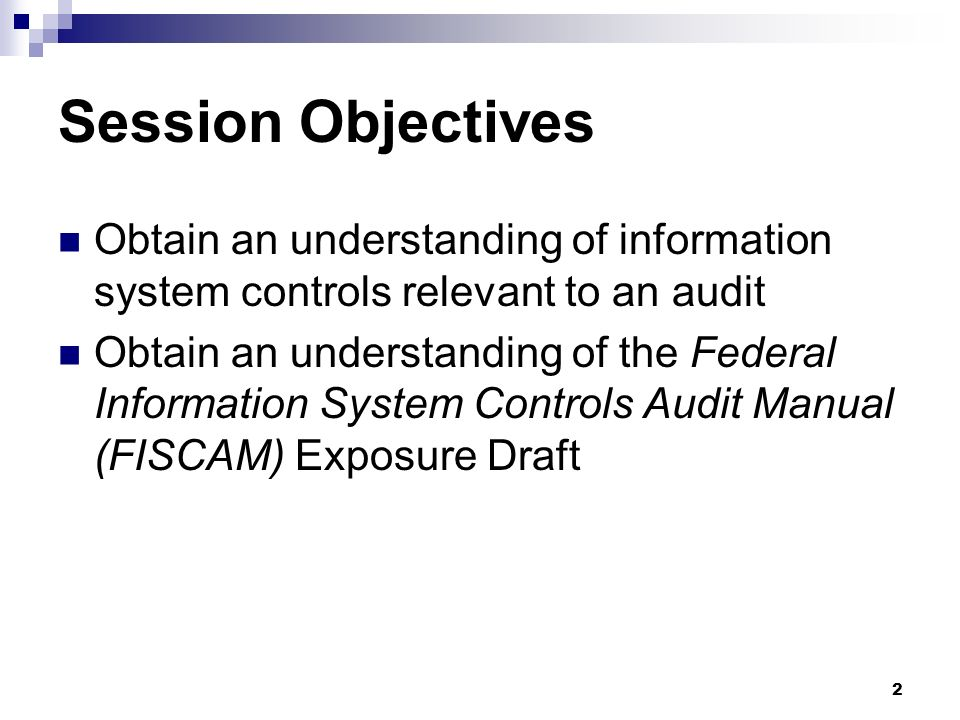 2 Session Objectives Obtain an understanding of information system controls relevant to an audit Obtain an understanding of the Federal Information Sy