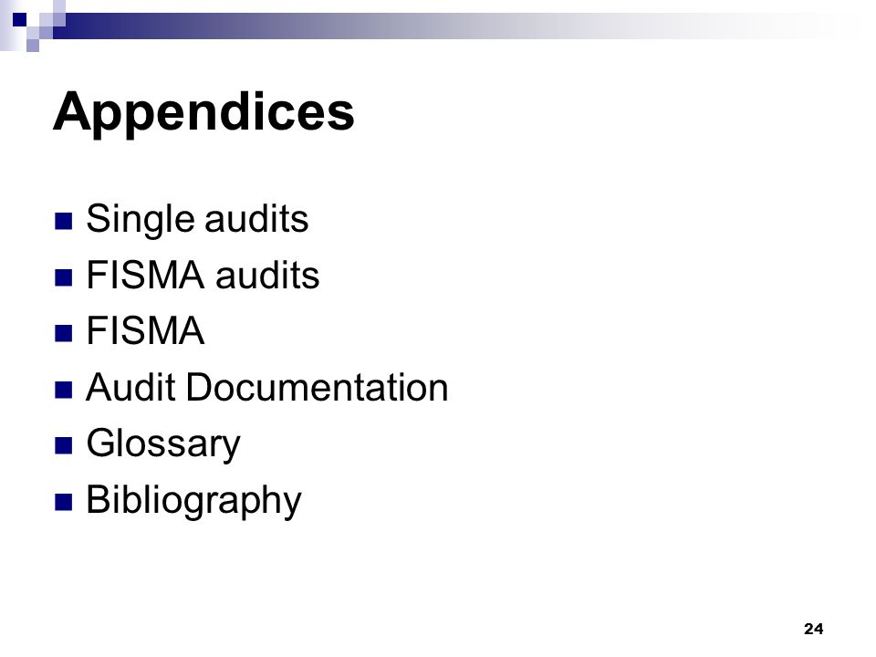 24 Appendices Single audits FISMA audits FISMA Audit Documentation Glossary Bibliography