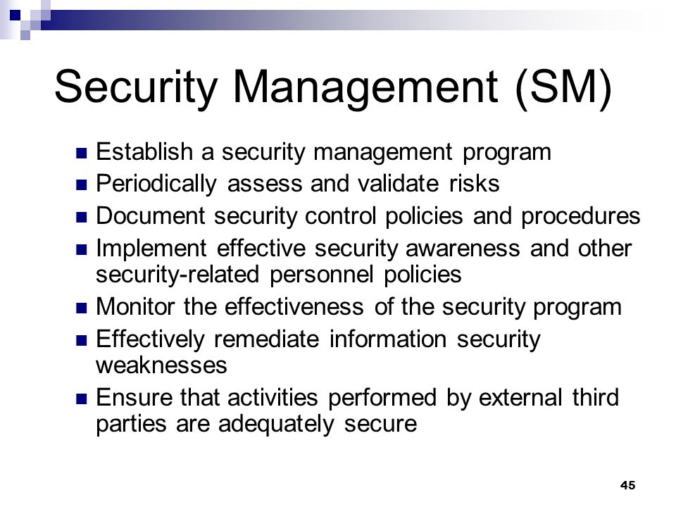 45 Security Management (SM) Establish a security management program Periodically assess and validate risks Document security control policies and proc