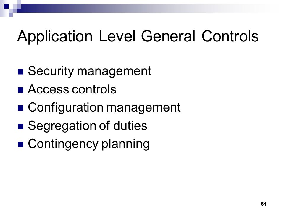 51 Application Level General Controls Security management Access controls Configuration management Segregation of duties Contingency planning