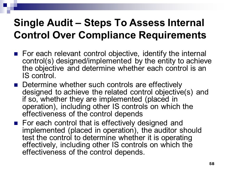 58 Single Audit – Steps To Assess Internal Control Over Compliance Requirements For each relevant control objective, identify the internal control(s)