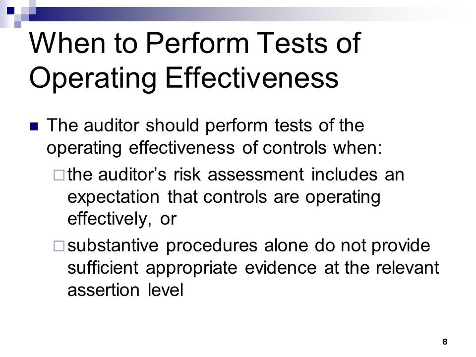 8 When to Perform Tests of Operating Effectiveness The auditor should perform tests of the operating effectiveness of controls when: the auditors risk