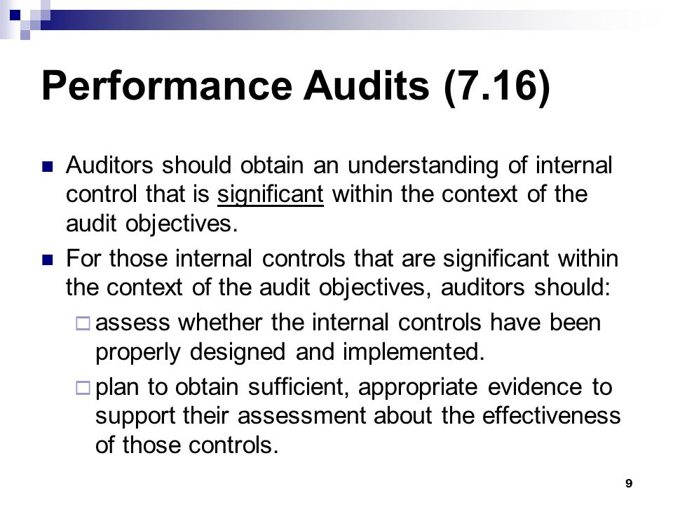 9 Performance Audits (7.16) Auditors should obtain an understanding of internal control that is significant within the context of the audit objectives