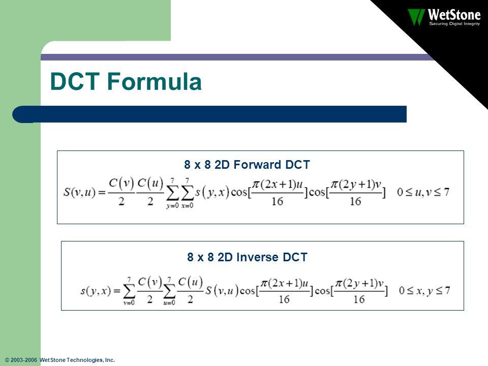 © 2003-2006 WetStone Technologies, Inc. DCT Formula 8 x 8 2D Forward DCT 8 x 8 2D Inverse DCT
