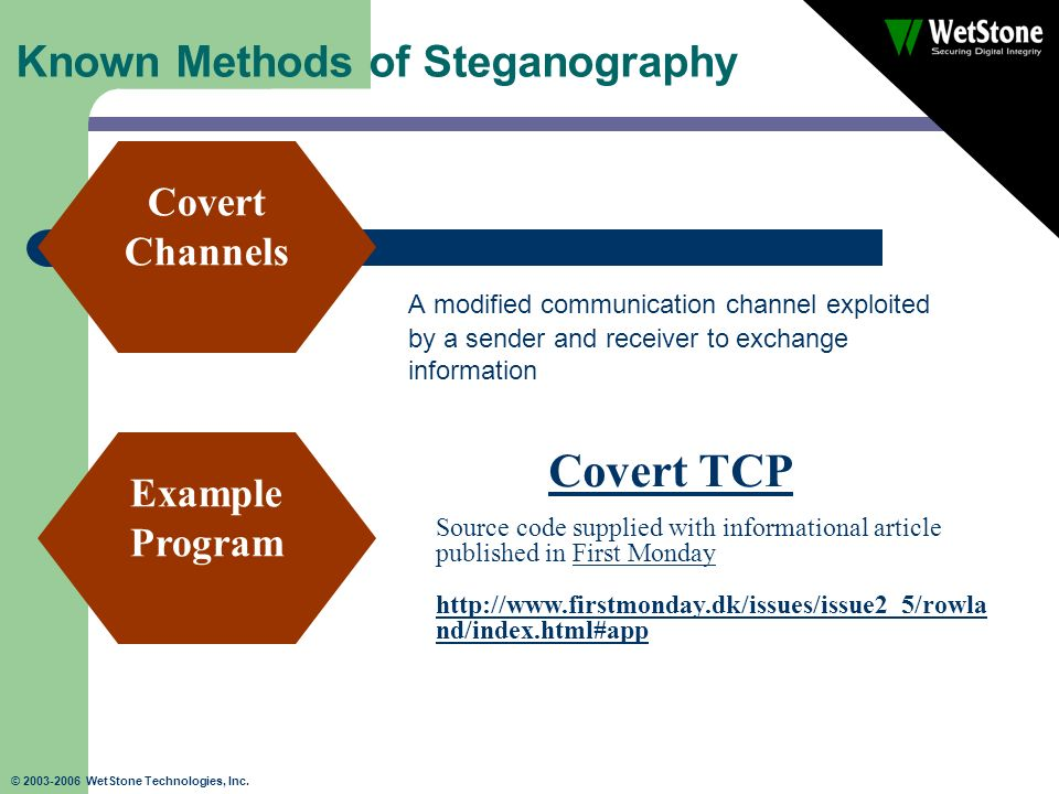 © 2003-2006 WetStone Technologies, Inc. Known Methods of Steganography A modified communication channel exploited by a sender and receiver to exchange