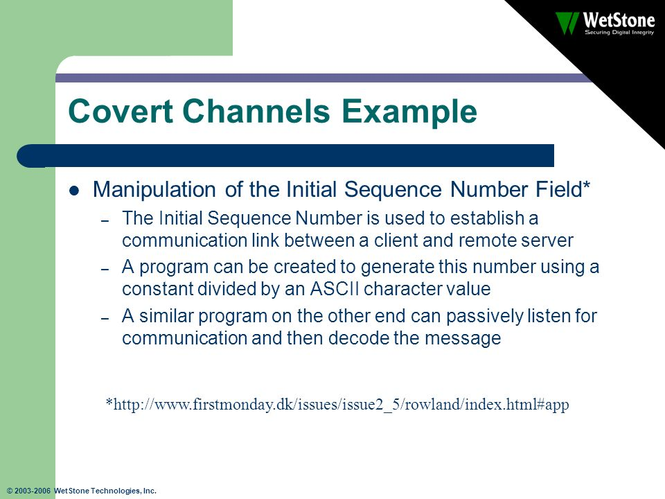 © 2003-2006 WetStone Technologies, Inc. Covert Channels Example Manipulation of the Initial Sequence Number Field* – The Initial Sequence Number is us