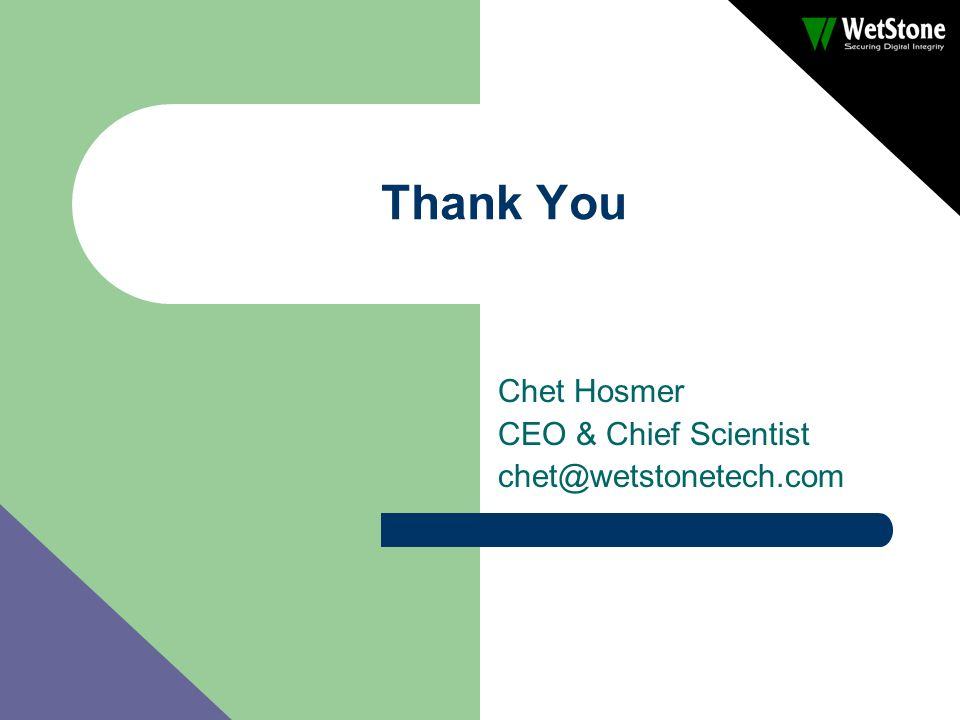 Thank You Chet Hosmer CEO & Chief Scientist chet@wetstonetech.com