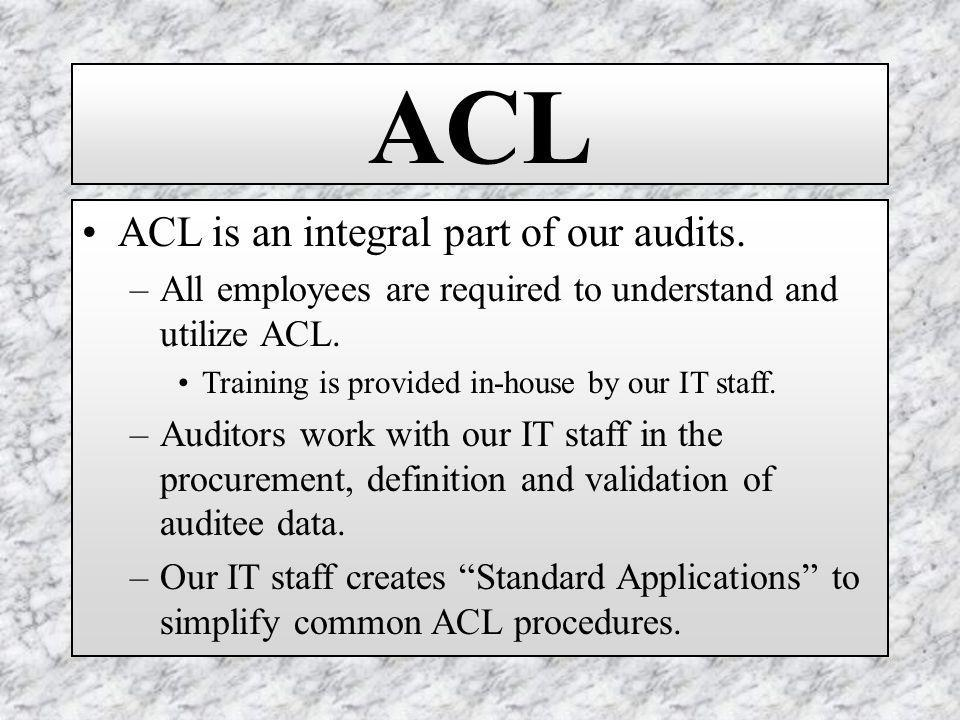 ACL ACL is an integral part of our audits.