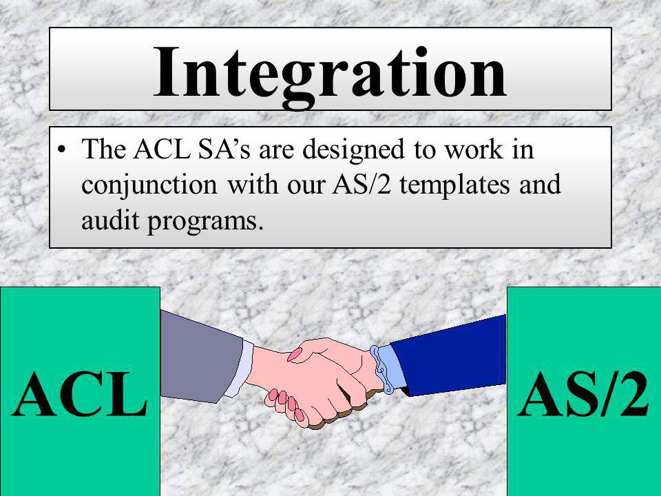 Integration The ACL SAs are designed to work in conjunction with our AS/2 templates and audit programs.