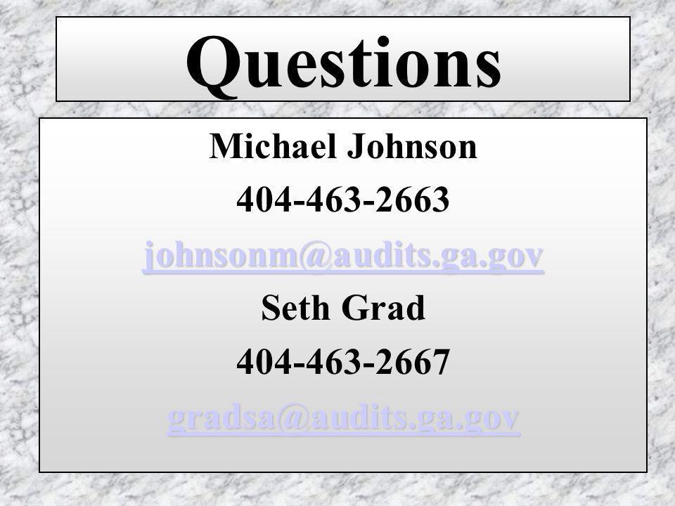 Questions Michael Johnson 404-463-2663 johnsonm@audits.ga.gov Seth Grad 404-463-2667 gradsa@audits.ga.gov
