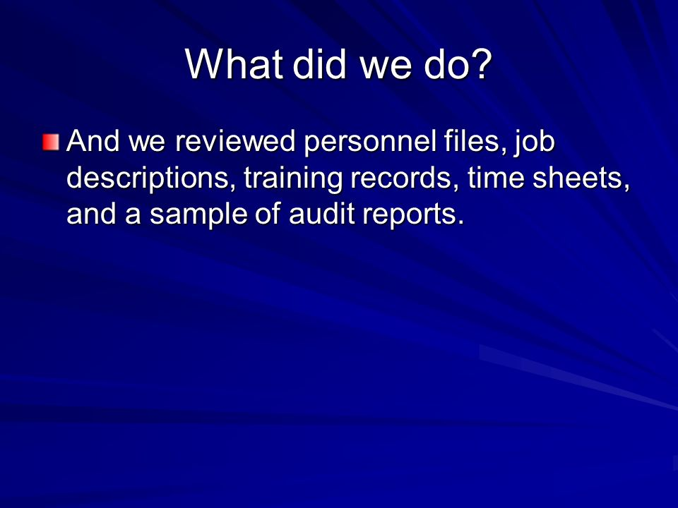 What did we do? And we reviewed personnel files, job descriptions, training records, time sheets, and a sample of audit reports.