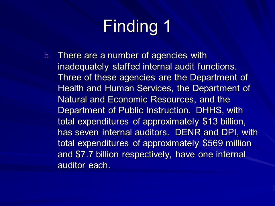 Finding 1 b. There are a number of agencies with inadequately staffed internal audit functions. Three of these agencies are the Department of Health a